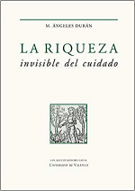 Portada del libro: Durán, M. A. (2018): La riqueza invisible del cuidado. Valencia: Universitat de València. 518 p.
