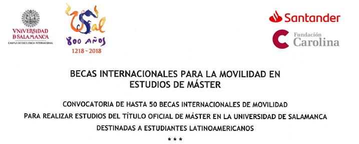 La Universidad de Salamanca, con el patrocinio del Banco Santander y la colaboración de la Fundación Carolina, y el Instituto Colombiano de Crédito Educativo y Estudios Técnicos en el Exterior, convoca hasta 50 becas para realizar estudios del título oficial de máster durante el curso académico 2018/2019, destinadas a estudiantes latinoamericanos.