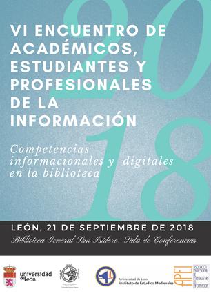 """El Área de Biblioteconomía y Documentación de la Universidad de León organiza el VI Encuentro de académicos, estudiantes y profesionales de la información. La Jornada, bajo el título """"Competencias informacionales y digitales en la biblioteca"""", tendrá lugar el 21 de septiembre de 2018 en la Biblioteca General San Isidoro de la Universidad de León."""
